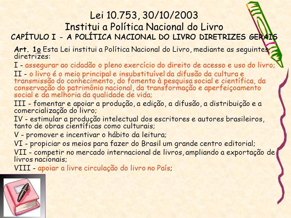 Lei 10.753, 30/10/2003 Institui a Política Nacional do Livro CAPÍTULO I - A POLÍTICA NACIONAL DO LIVRO DIRETRIZES GERAIS