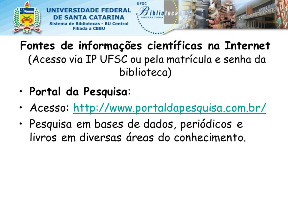 Fontes de informações científicas na Internet (Acesso via IP UFSC ou pela matrícula e senha da biblioteca)