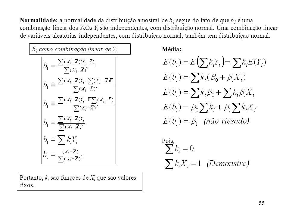 Normalidade: a normalidade da distribuição amostral de b1 segue do fato de que b1 é uma combinação linear dos Yi.Os Yi são independentes, com distribuição normal. Uma combinação linear de variáveis aleatórias independentes, com distribuição normal, também tem distribuição normal.