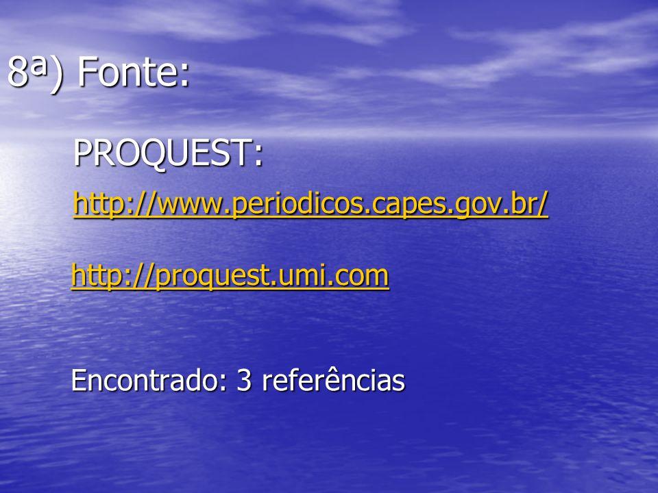 8ª) Fonte:. PROQUEST:. http://www. periodicos. capes. gov