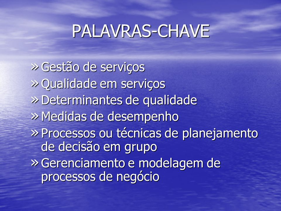 PALAVRAS-CHAVE Gestão de serviços Qualidade em serviços
