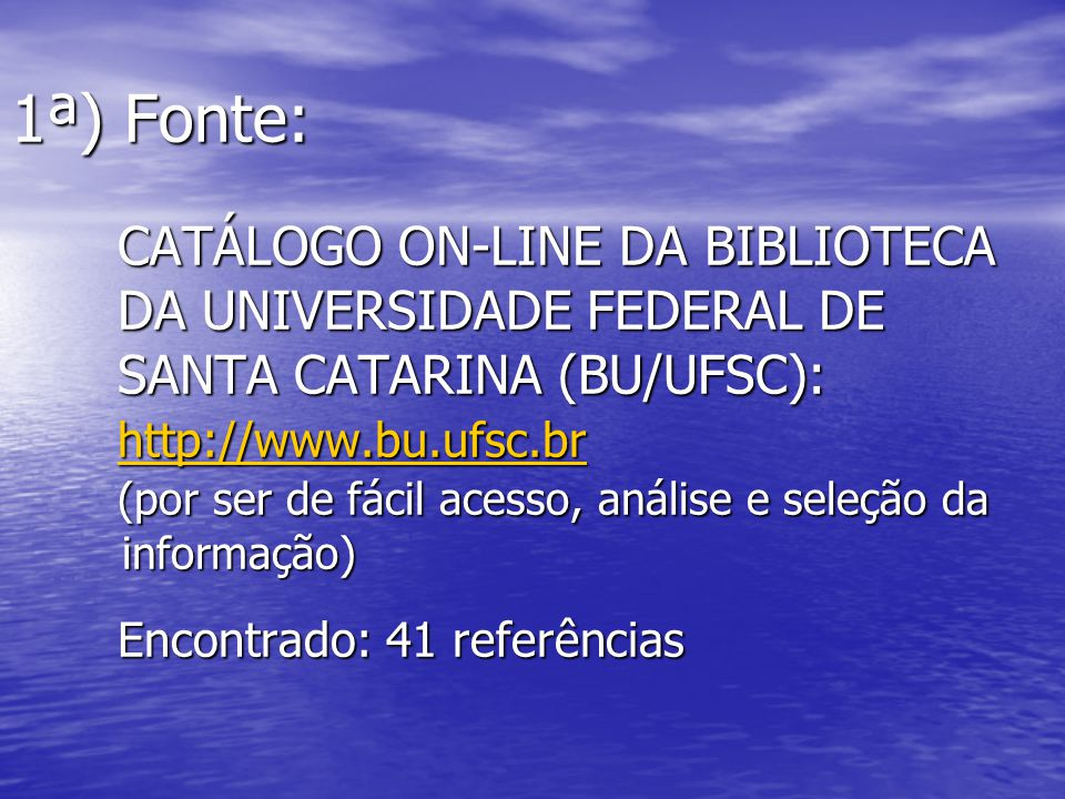 1ª) Fonte:. CATÁLOGO ON-LINE DA BIBLIOTECA. DA UNIVERSIDADE FEDERAL DE