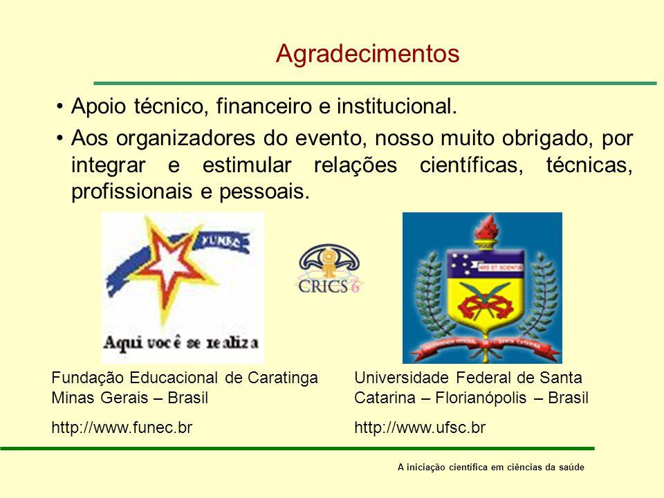 Agradecimentos Apoio técnico, financeiro e institucional.