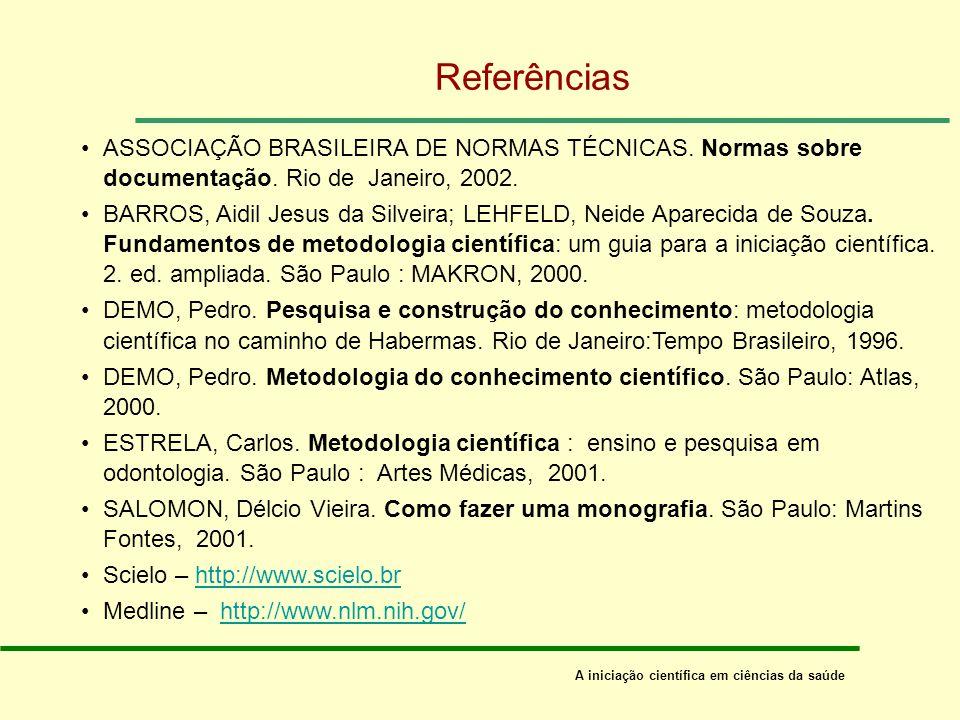 Referências ASSOCIAÇÃO BRASILEIRA DE NORMAS TÉCNICAS. Normas sobre documentação. Rio de Janeiro, 2002.