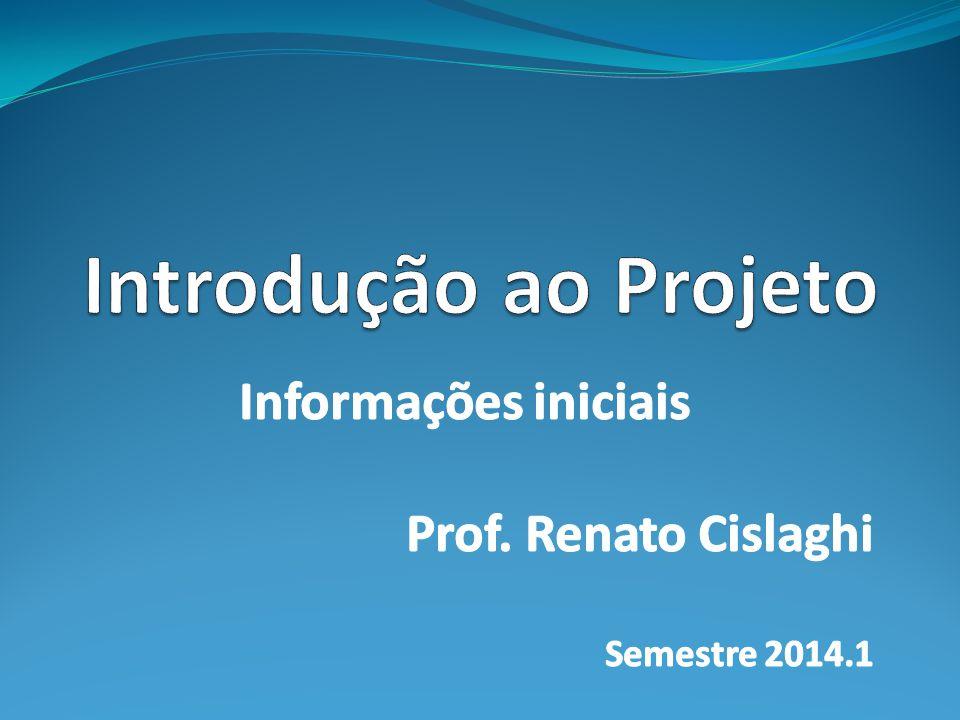 Informações iniciais Prof. Renato Cislaghi Semestre 2014.1