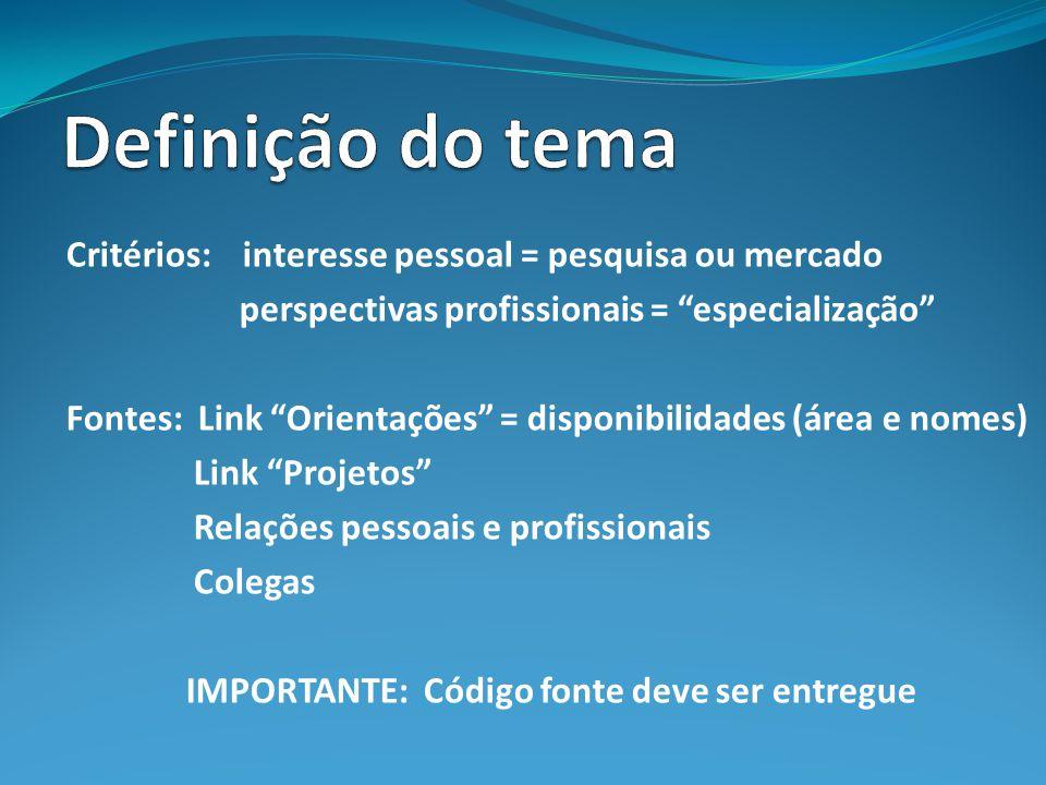 Definição do tema Critérios: interesse pessoal = pesquisa ou mercado