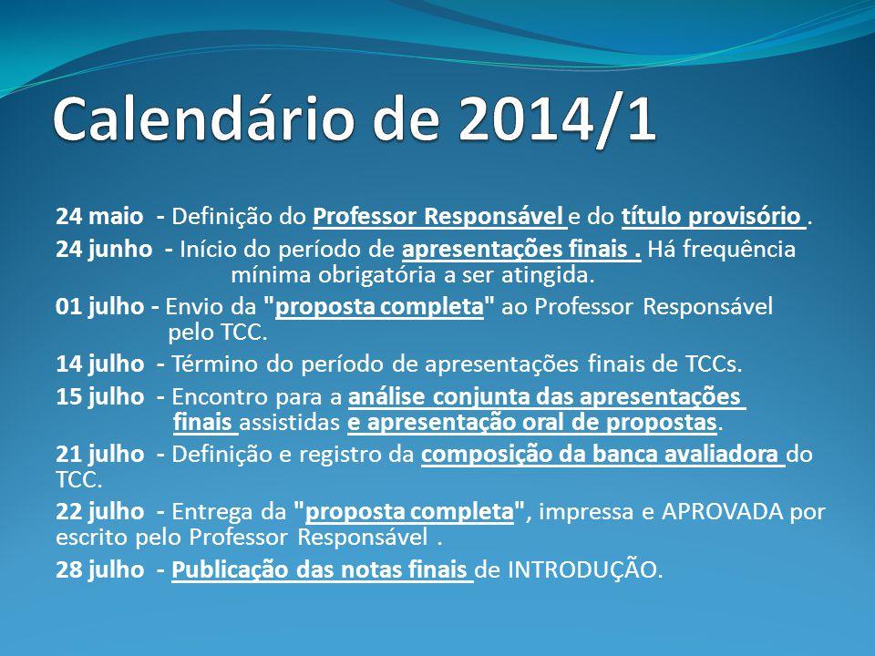 Calendário de 2014/1 24 maio - Definição do Professor Responsável e do título provisório .
