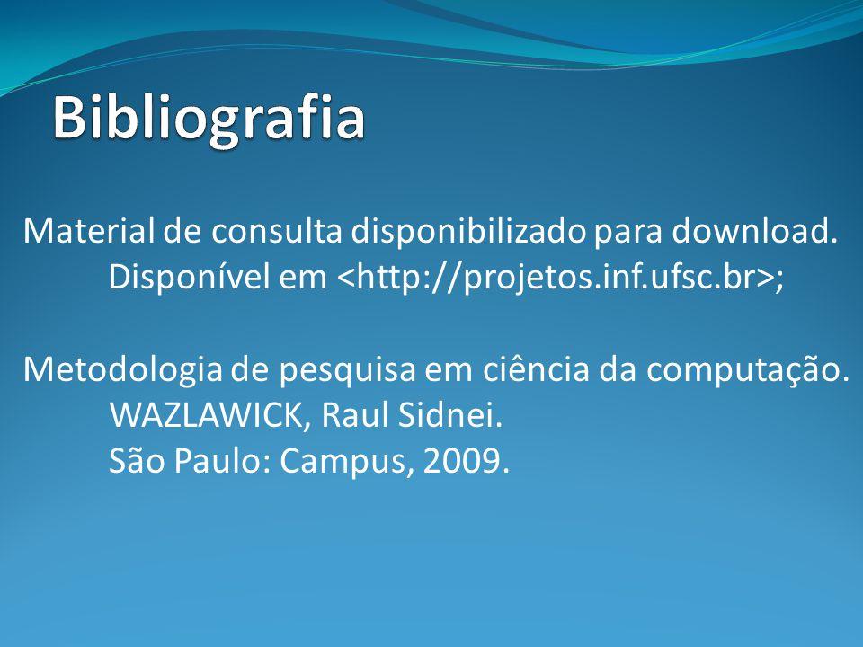 Bibliografia Material de consulta disponibilizado para download. Disponível em <http://projetos.inf.ufsc.br>;