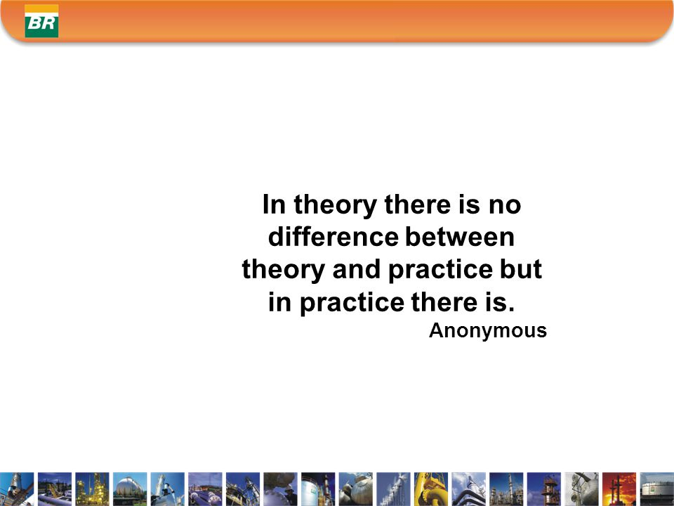 In theory there is no difference between theory and practice but in practice there is.