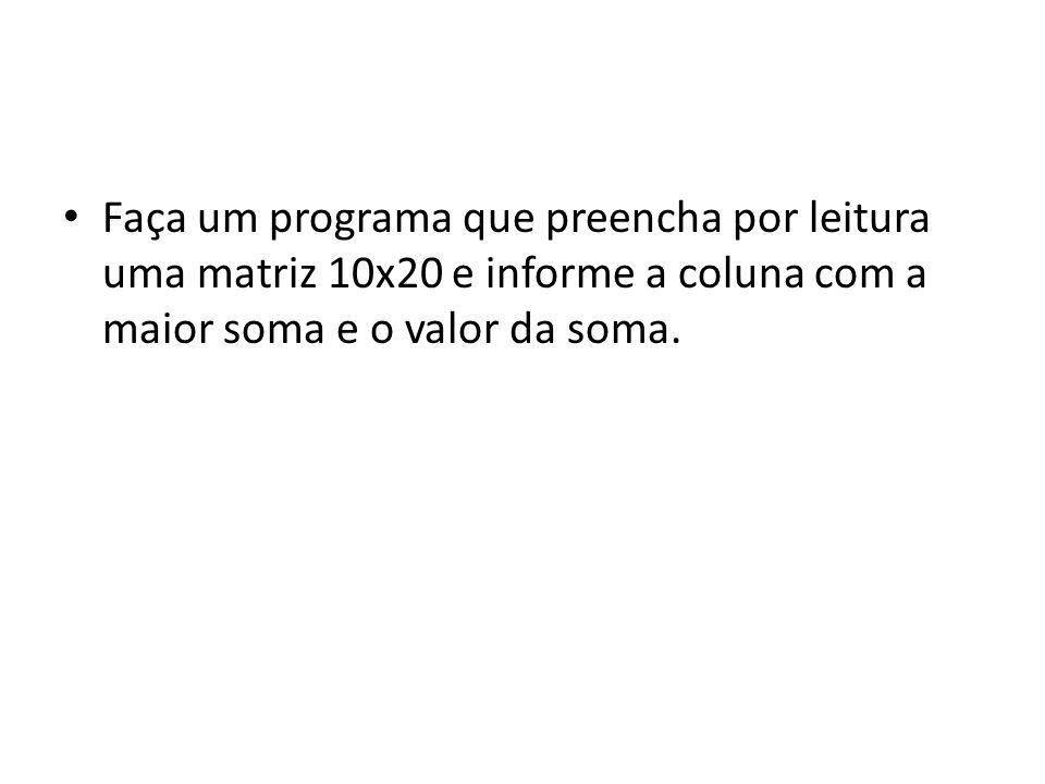 Faça um programa que preencha por leitura uma matriz 10x20 e informe a coluna com a maior soma e o valor da soma.