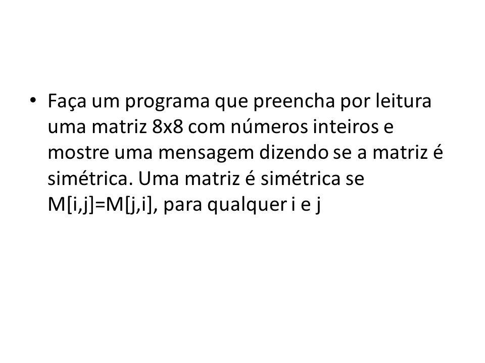 Faça um programa que preencha por leitura uma matriz 8x8 com números inteiros e mostre uma mensagem dizendo se a matriz é simétrica.