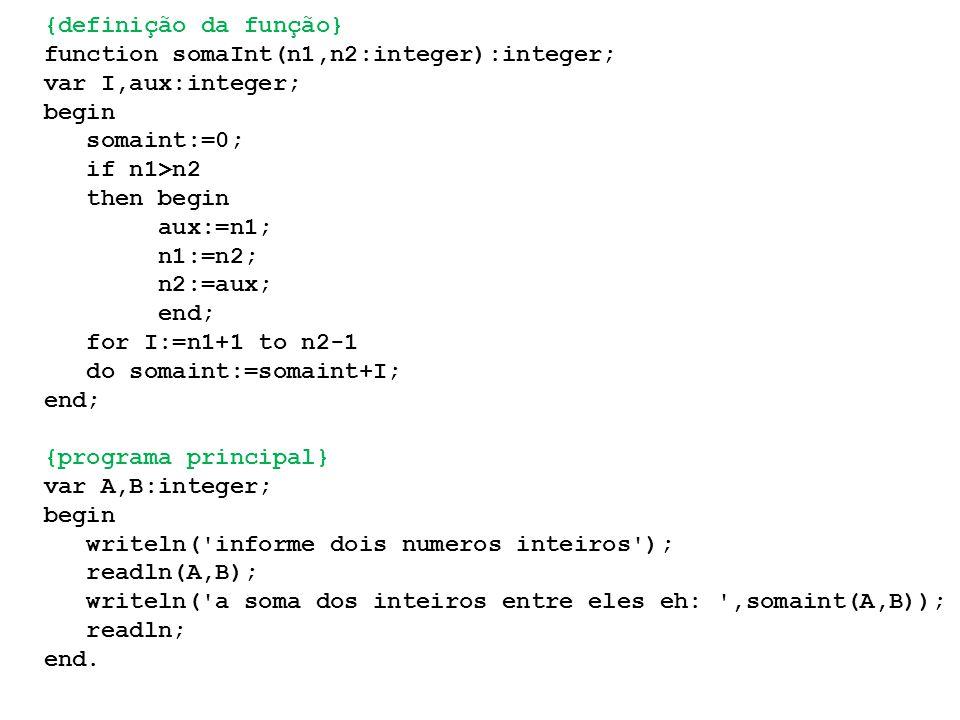 {definição da função} function somaInt(n1,n2:integer):integer; var I,aux:integer; begin. somaint:=0;