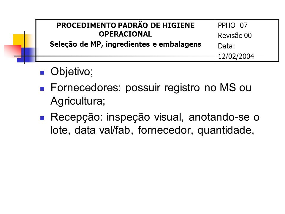 Fornecedores: possuir registro no MS ou Agricultura;