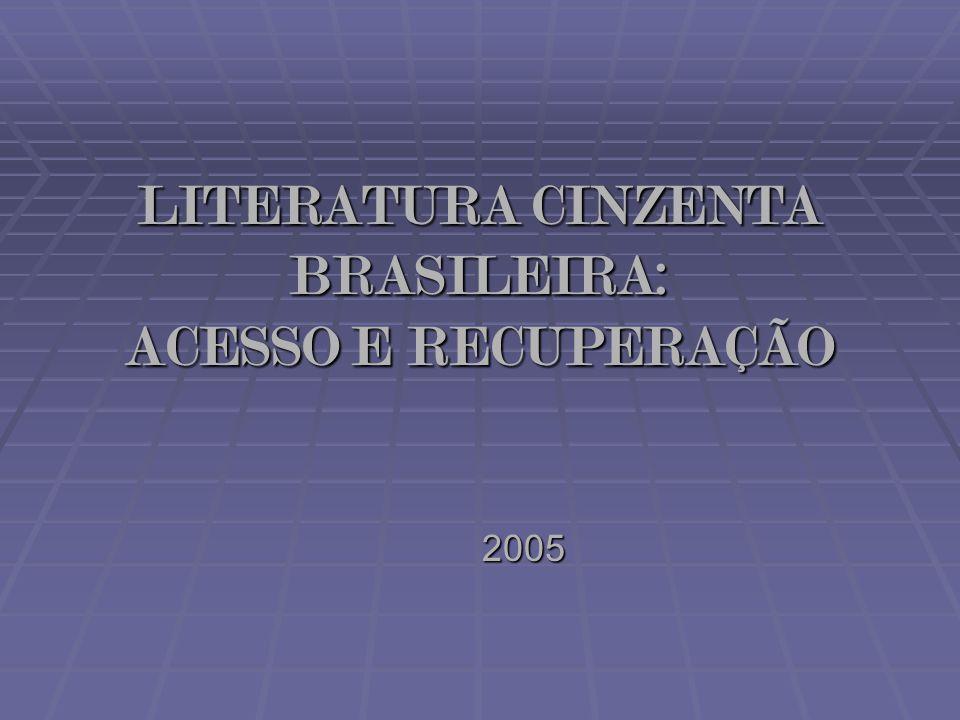 LITERATURA CINZENTA BRASILEIRA: ACESSO E RECUPERAÇÃO