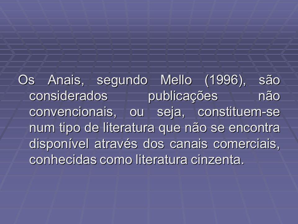 Os Anais, segundo Mello (1996), são considerados publicações não convencionais, ou seja, constituem-se num tipo de literatura que não se encontra disponível através dos canais comerciais, conhecidas como literatura cinzenta.