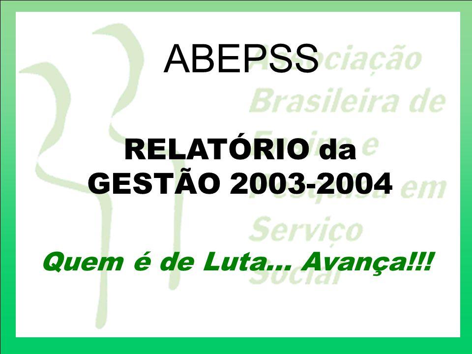 ABEPSS RELATÓRIO da GESTÃO 2003-2004 Quem é de Luta... Avança!!!