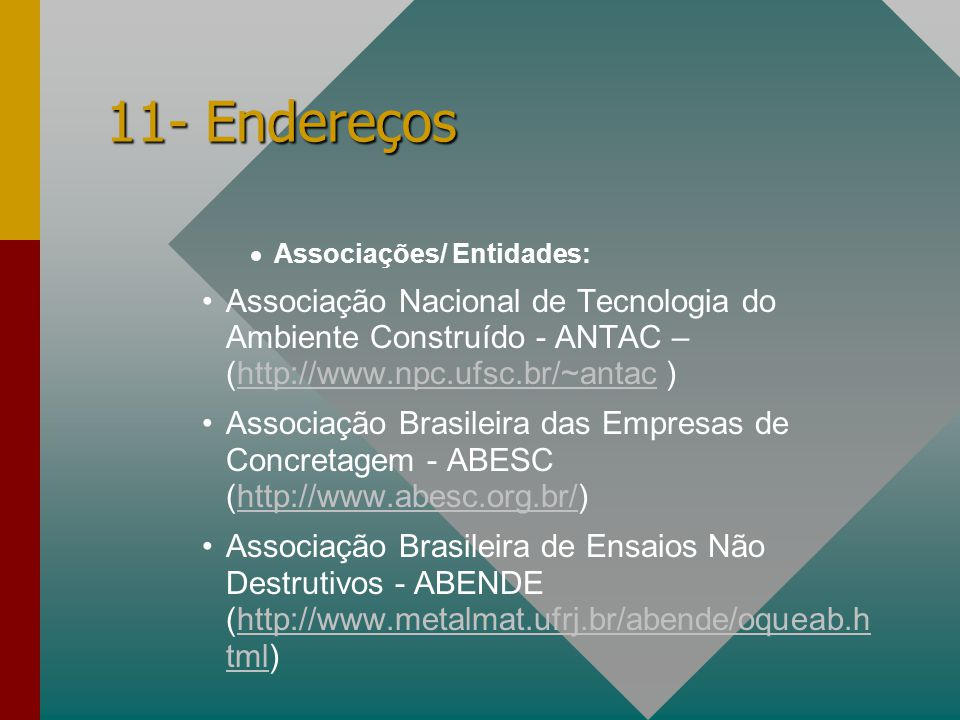 11- Endereços Associações/ Entidades: Associação Nacional de Tecnologia do Ambiente Construído - ANTAC – (http://www.npc.ufsc.br/~antac )