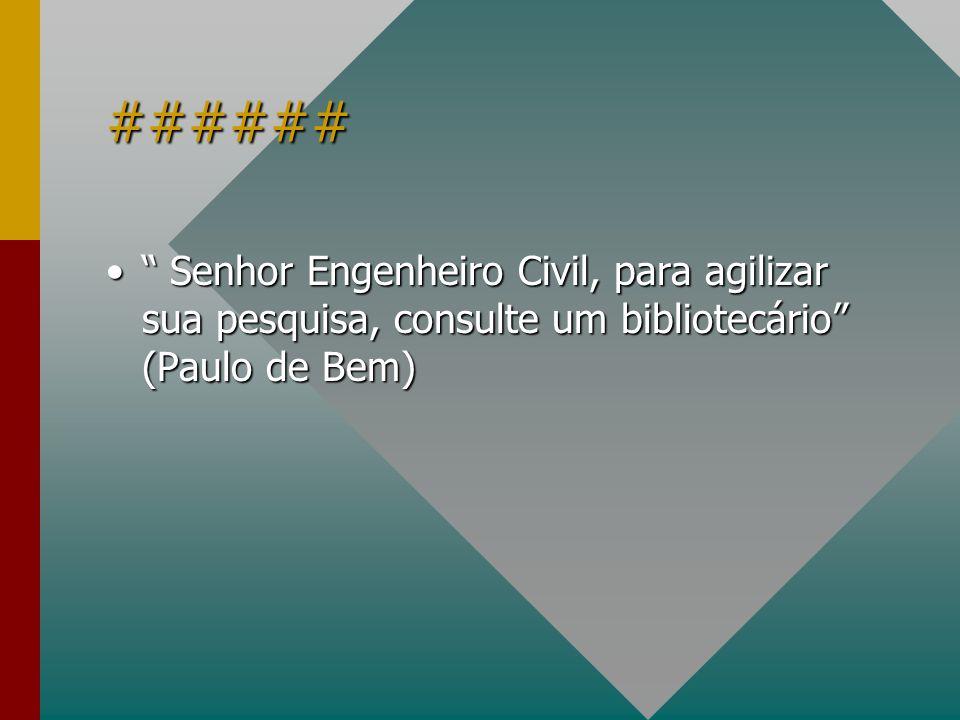 ###### Senhor Engenheiro Civil, para agilizar sua pesquisa, consulte um bibliotecário (Paulo de Bem)