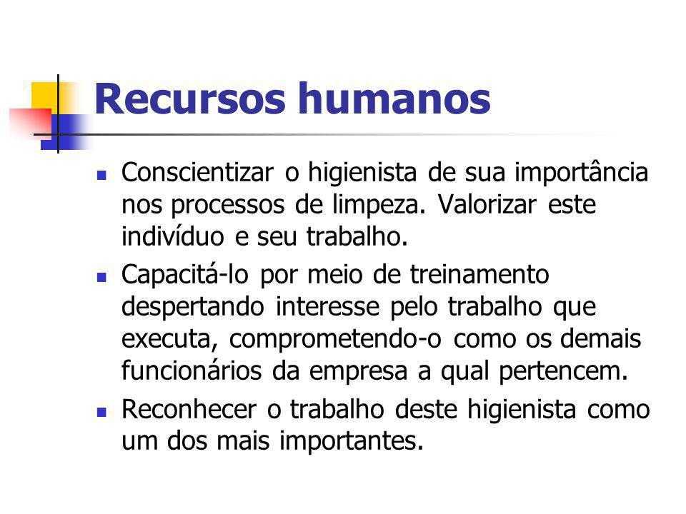 Recursos humanos Conscientizar o higienista de sua importância nos processos de limpeza. Valorizar este indivíduo e seu trabalho.