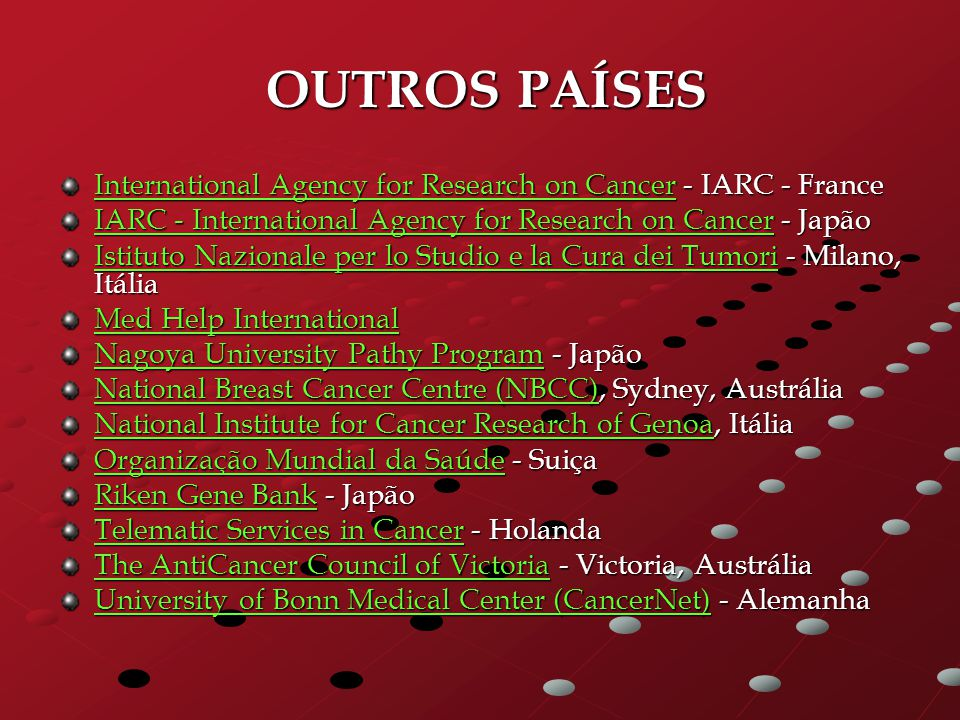OUTROS PAÍSES International Agency for Research on Cancer - IARC - France. IARC - International Agency for Research on Cancer - Japão.