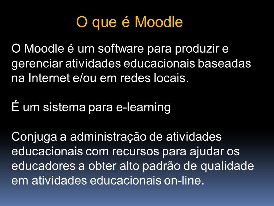 O que é Moodle O Moodle é um software para produzir e gerenciar atividades educacionais baseadas na Internet e/ou em redes locais.