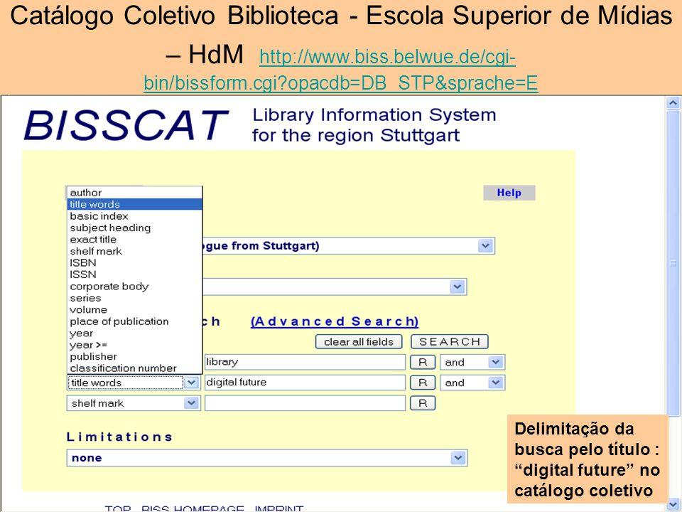 Catálogo Coletivo Biblioteca - Escola Superior de Mídias – HdM http://www.biss.belwue.de/cgi-bin/bissform.cgi opacdb=DB_STP&sprache=E