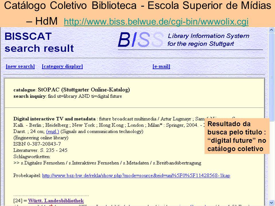 Catálogo Coletivo Biblioteca - Escola Superior de Mídias – HdM http://www.biss.belwue.de/cgi-bin/wwwolix.cgi