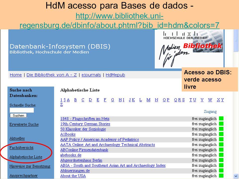 HdM acesso para Bases de dados - http://www.bibliothek.uni-regensburg.de/dbinfo/about.phtml bib_id=hdm&colors=7