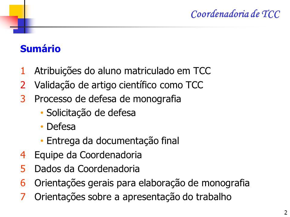 Coordenadoria de TCC Sumário 1 Atribuições do aluno matriculado em TCC