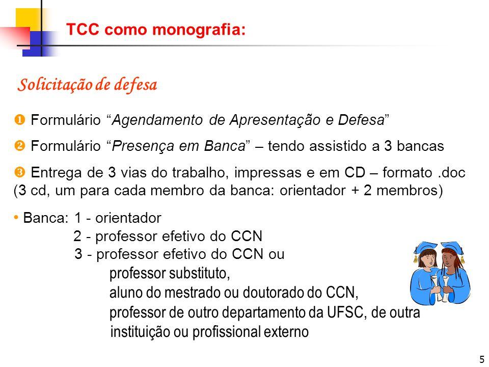 Solicitação de defesa TCC como monografia: • Banca: 1 - orientador