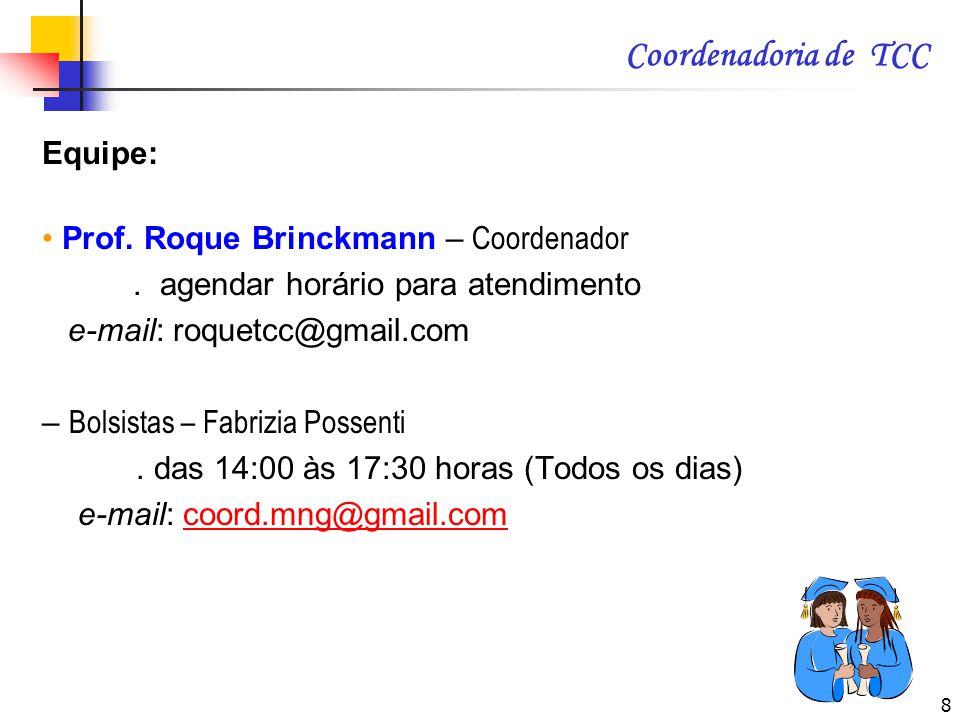Coordenadoria de TCC Equipe: • Prof. Roque Brinckmann – Coordenador