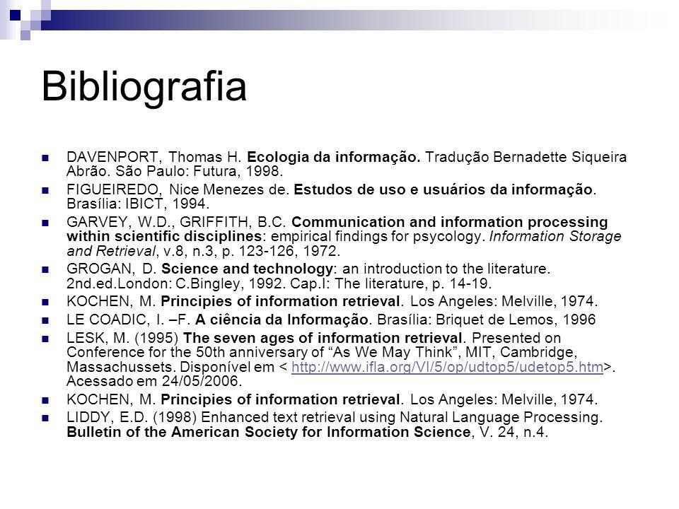 Bibliografia DAVENPORT, Thomas H. Ecologia da informação. Tradução Bernadette Siqueira Abrão. São Paulo: Futura, 1998.