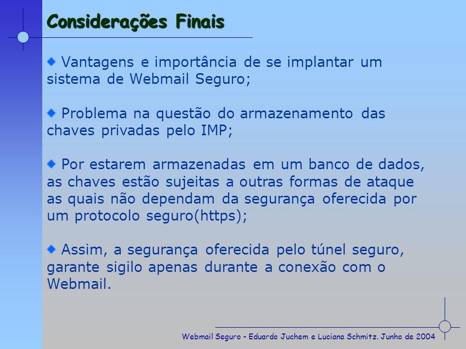 Considerações Finais Vantagens e importância de se implantar um sistema de Webmail Seguro;