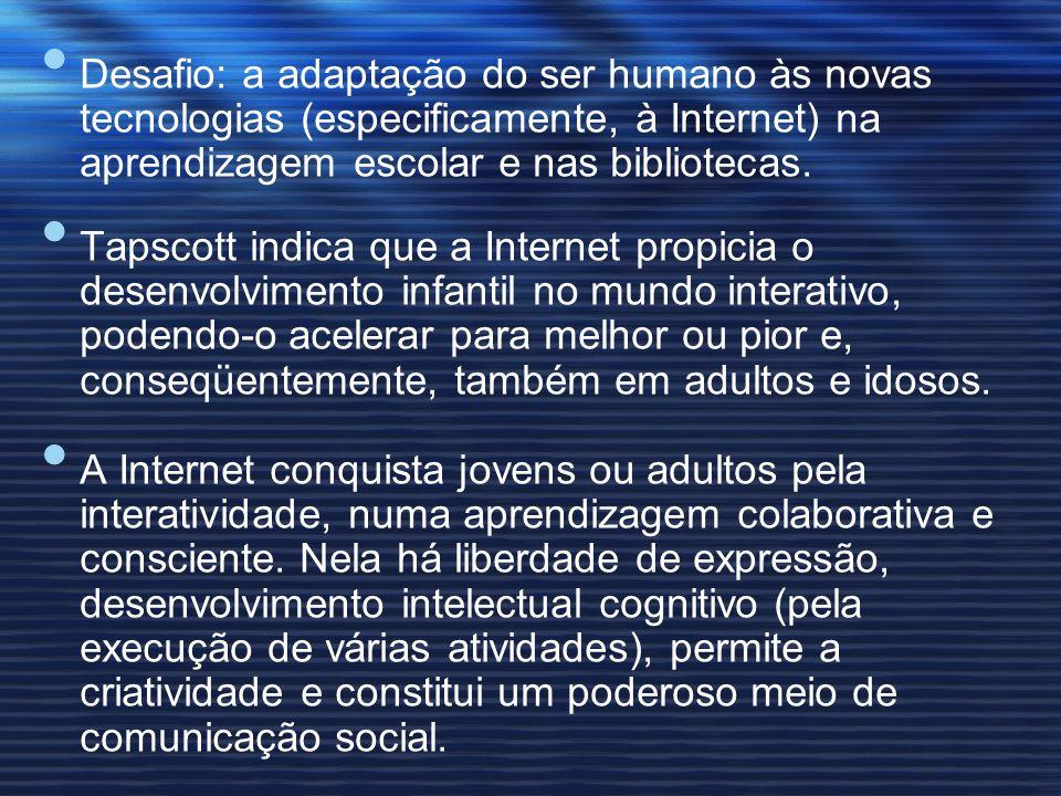 Desafio: a adaptação do ser humano às novas tecnologias (especificamente, à Internet) na aprendizagem escolar e nas bibliotecas.
