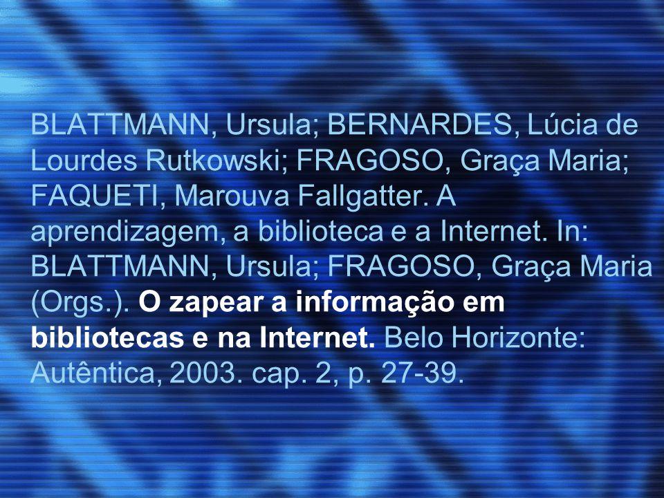 BLATTMANN, Ursula; BERNARDES, Lúcia de Lourdes Rutkowski; FRAGOSO, Graça Maria; FAQUETI, Marouva Fallgatter.