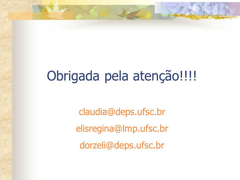 Obrigada pela atenção!!!! claudia@deps.ufsc.br elisregina@lmp.ufsc.br
