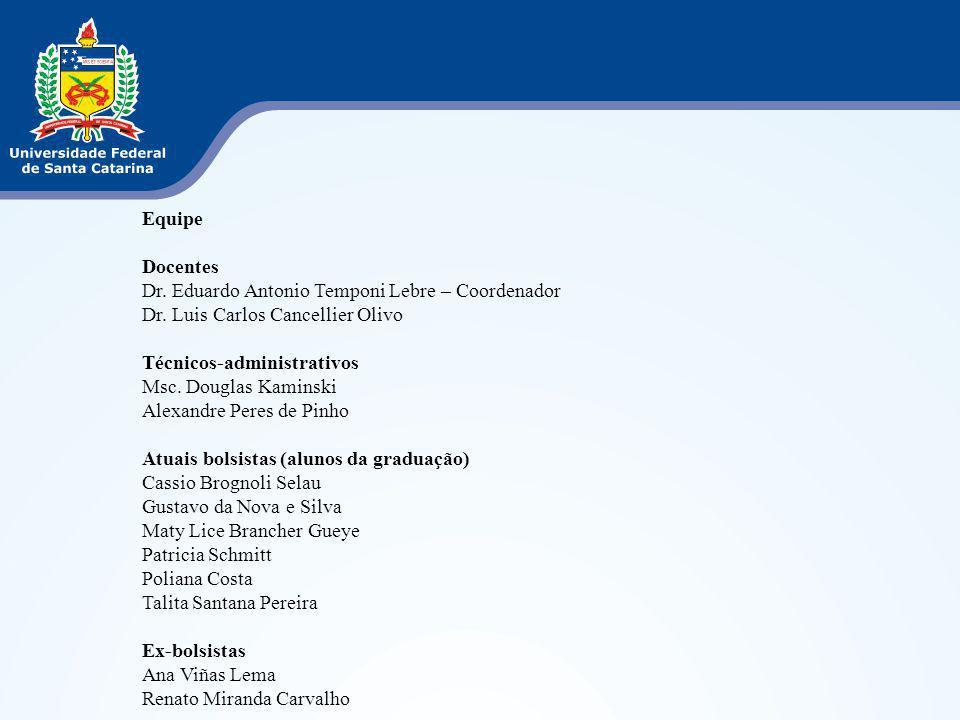 Equipe Docentes. Dr. Eduardo Antonio Temponi Lebre – Coordenador. Dr. Luis Carlos Cancellier Olivo.