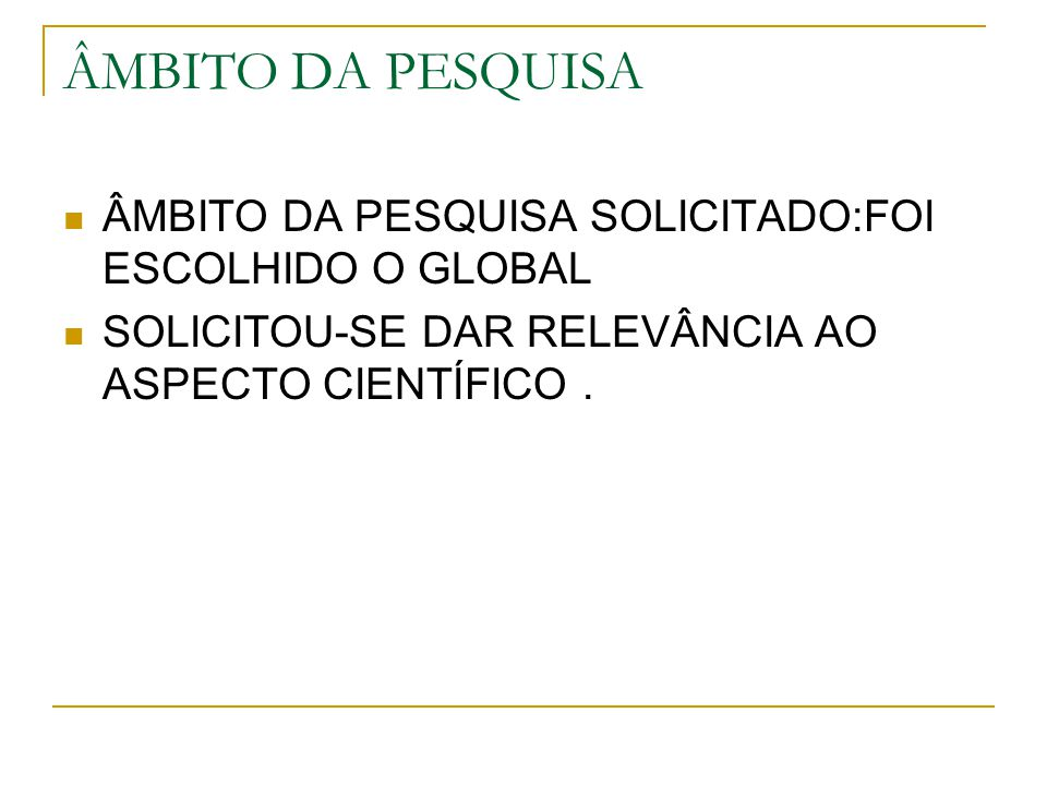 ÂMBITO DA PESQUISA ÂMBITO DA PESQUISA SOLICITADO:FOI ESCOLHIDO O GLOBAL.