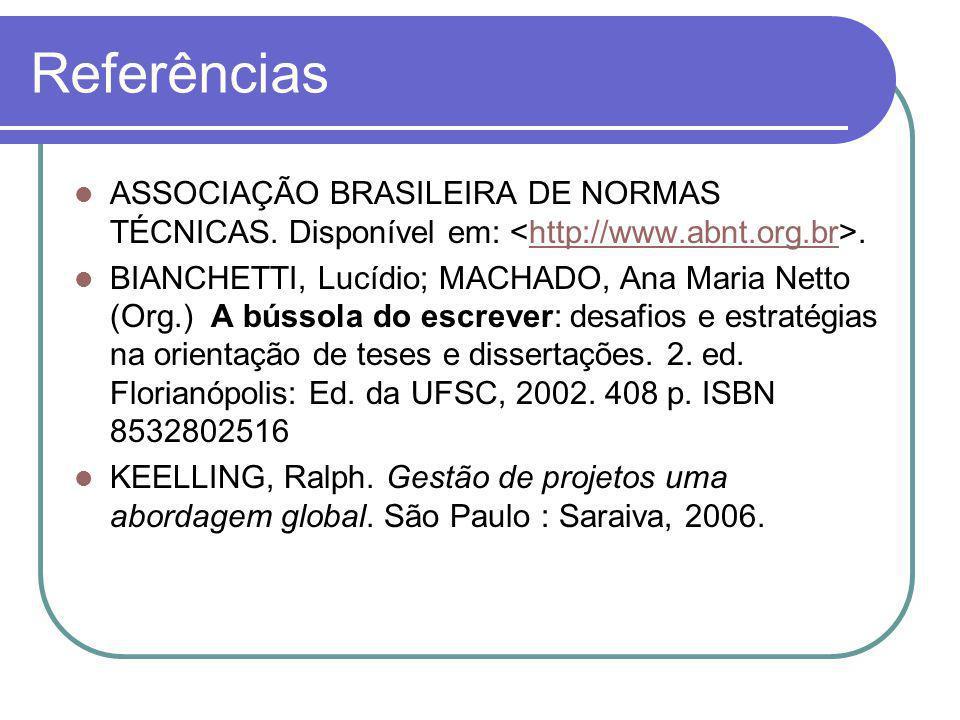 Referências ASSOCIAÇÃO BRASILEIRA DE NORMAS TÉCNICAS. Disponível em: <http://www.abnt.org.br>.