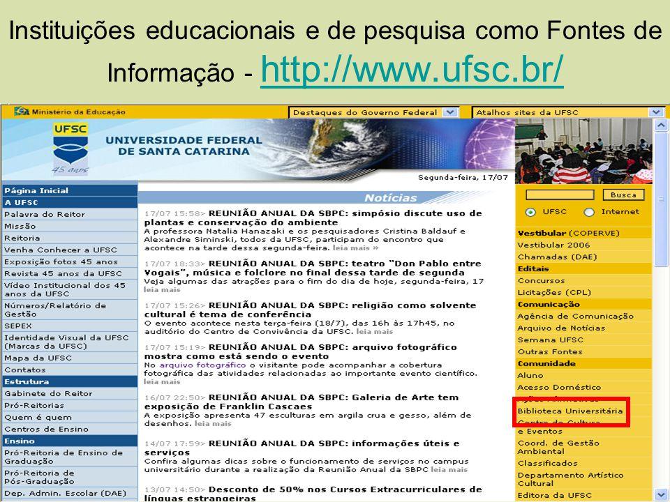 Instituições educacionais e de pesquisa como Fontes de Informação - http://www.ufsc.br/
