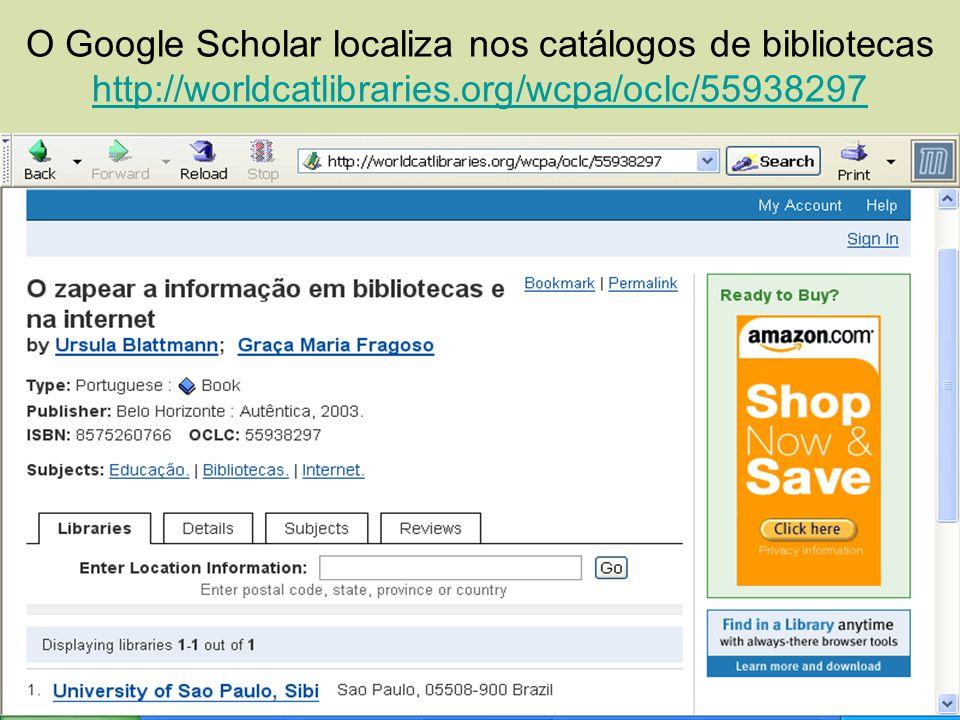 O Google Scholar localiza nos catálogos de bibliotecas http://worldcatlibraries.org/wcpa/oclc/55938297
