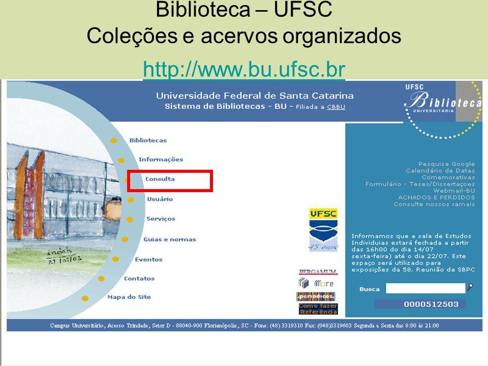 Biblioteca – UFSC Coleções e acervos organizados http://www.bu.ufsc.br