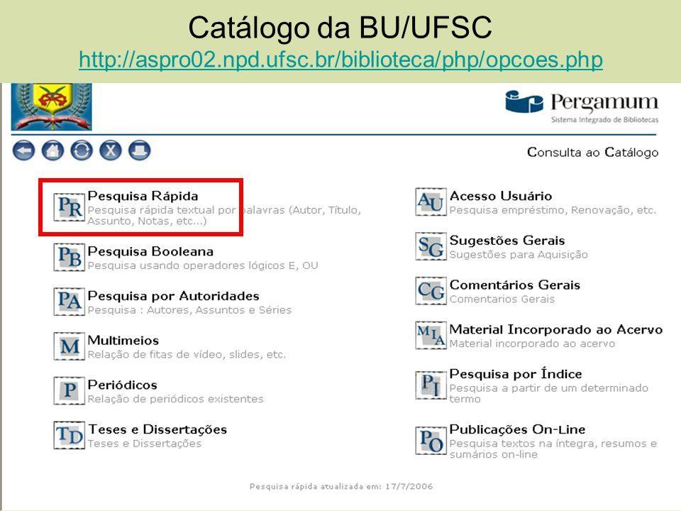 Catálogo da BU/UFSC http://aspro02.npd.ufsc.br/biblioteca/php/opcoes.php