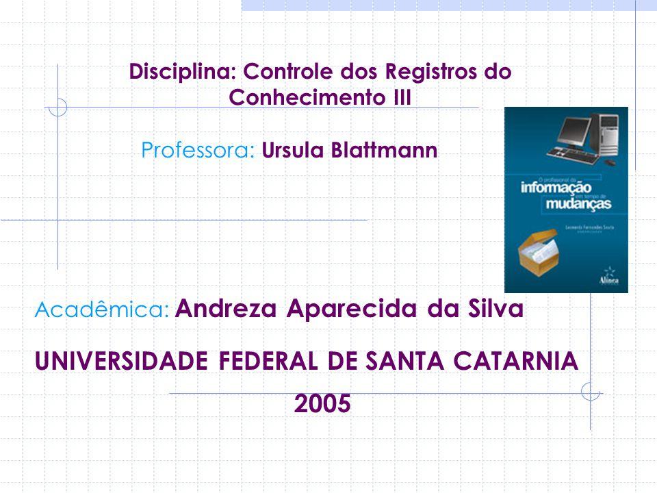 Disciplina: Controle dos Registros do Conhecimento III Professora: Ursula Blattmann