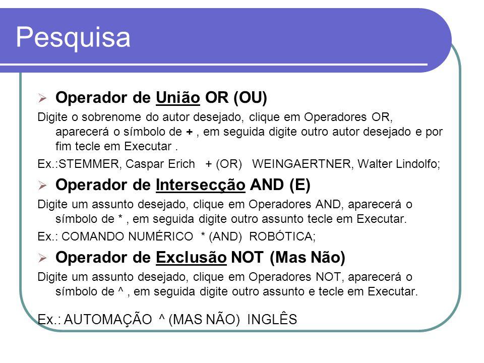 Pesquisa Operador de União OR (OU) Operador de Intersecção AND (E)