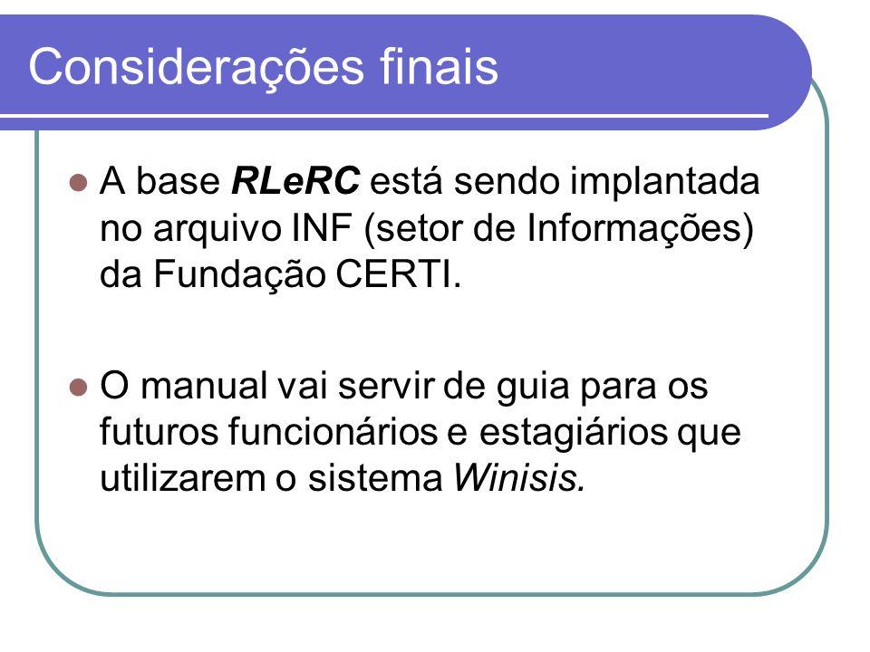 Considerações finais A base RLeRC está sendo implantada no arquivo INF (setor de Informações) da Fundação CERTI.