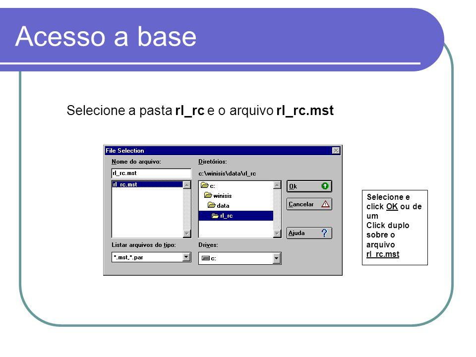 Acesso a base Selecione a pasta rl_rc e o arquivo rl_rc.mst