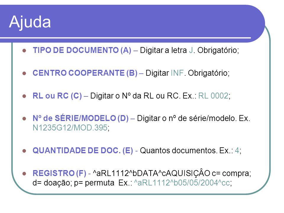 Ajuda TIPO DE DOCUMENTO (A) – Digitar a letra J. Obrigatório;