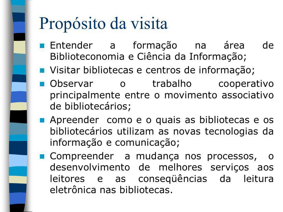 Propósito da visita Entender a formação na área de Biblioteconomia e Ciência da Informação; Visitar bibliotecas e centros de informação;