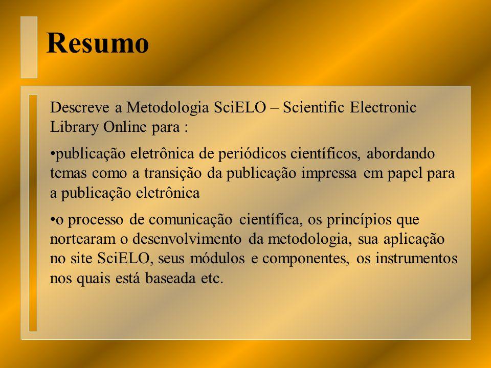 Resumo Descreve a Metodologia SciELO – Scientific Electronic Library Online para :